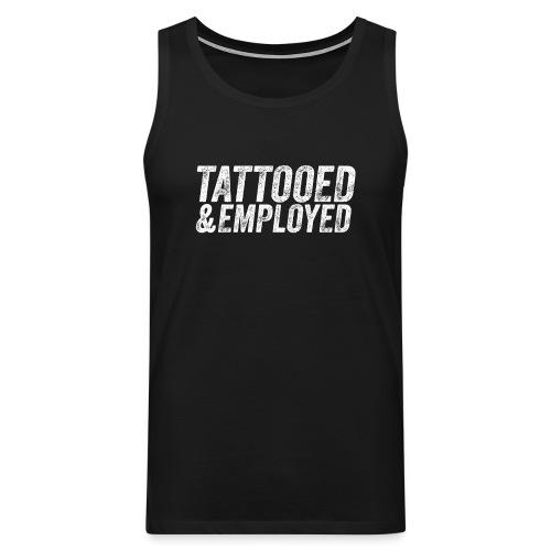 tattooed and employed –white print - Männer Premium Tank Top