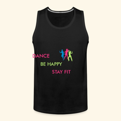 Dance - Be Happy - Stay Fit - Männer Premium Tank Top