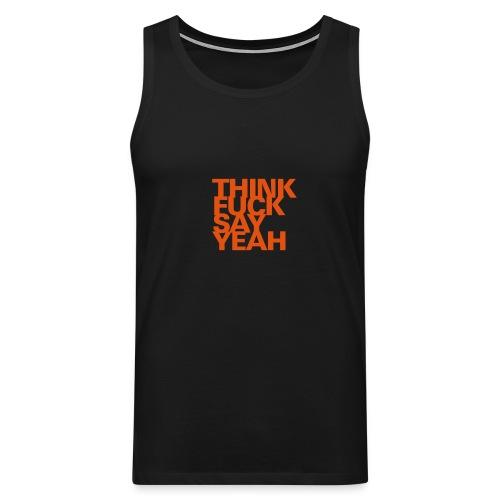 THINK FUCK SAY YEAH Optimismus Valentinstag Sex - Men's Premium Tank Top