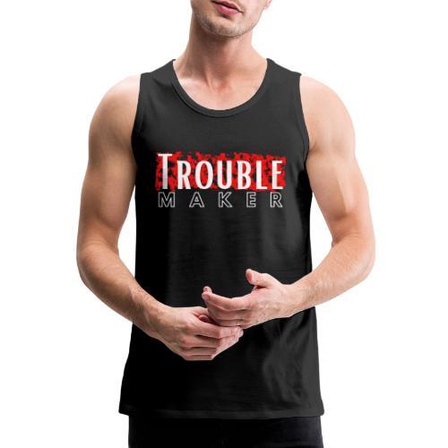Trouble Maker - Männer Premium Tank Top