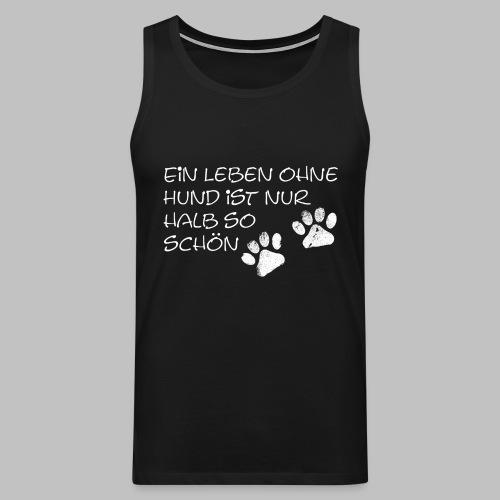 Ein Leben Ohne Hund Ist Nur Halb So Schön - Männer Premium Tank Top