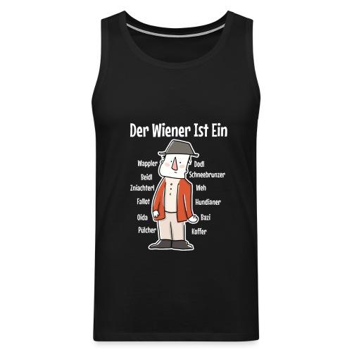 Der Wiener ist ein Geschenk für Wiener - Männer Premium Tank Top