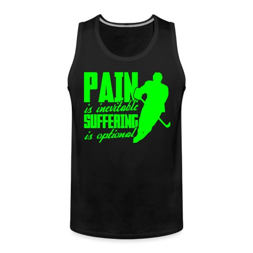 Hockey - Pain Is Inevitable, Suffering Is Optional - Men's Premium Tank Top