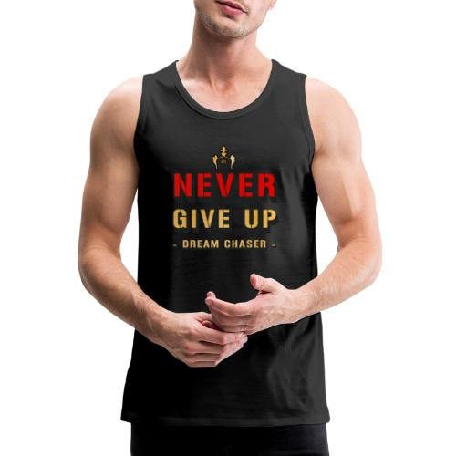 NEVER GIVE UP - DREAM CHASER - Mannen Premium tank top