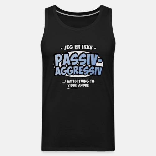 Jeg er ikke passiv aggressiv ... i motsetning til