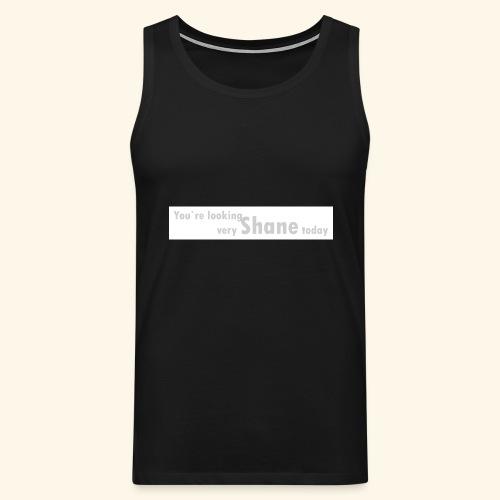 You`re looking very Shane today - Tank top męski Premium