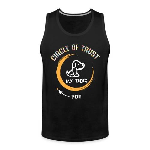 Circle of trust my dog shirt - Men's Premium Tank Top