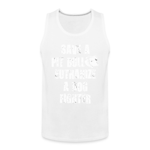 Save a pit bull euthanize a dog fighter - Men's Premium Tank Top