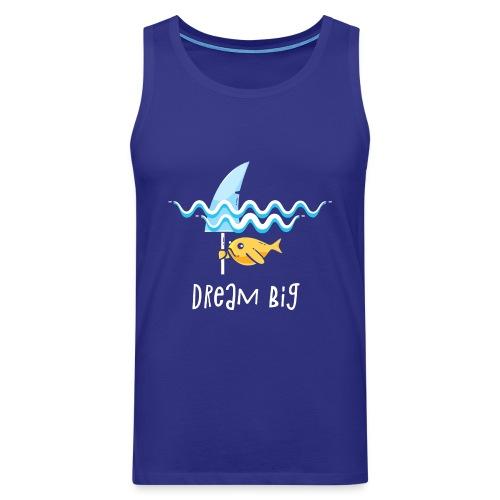 Dream big is shark - Men's Premium Tank Top