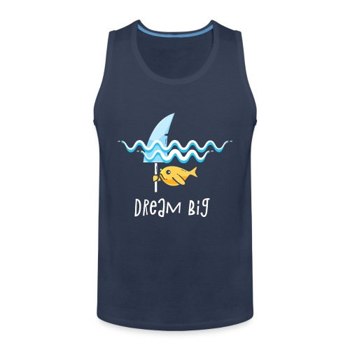 Dream big is shark - Men's Premium Tank Top