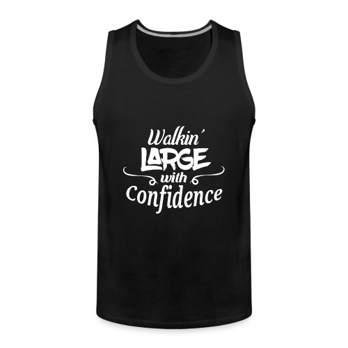 Walkin' Large With Confidence Men's Shirt - Men's Premium Tank Top