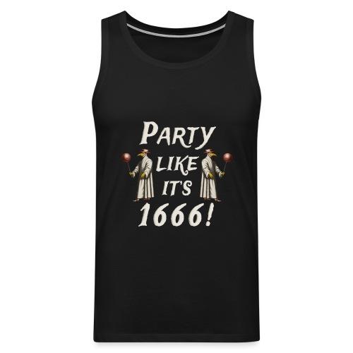 Party Likes It's 1666! - Men's Premium Tank Top