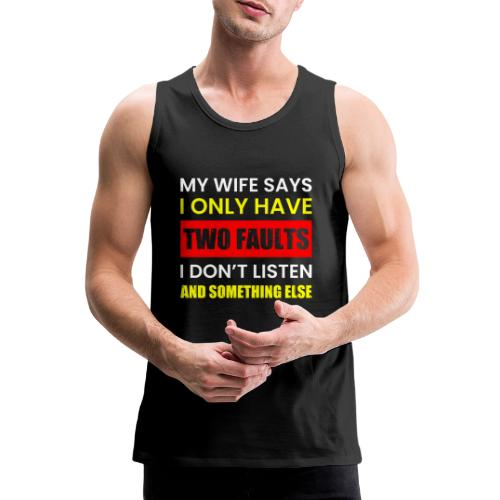 MY WIFE SAYS I ONLY TWO FAULTS - Männer Premium Tank Top