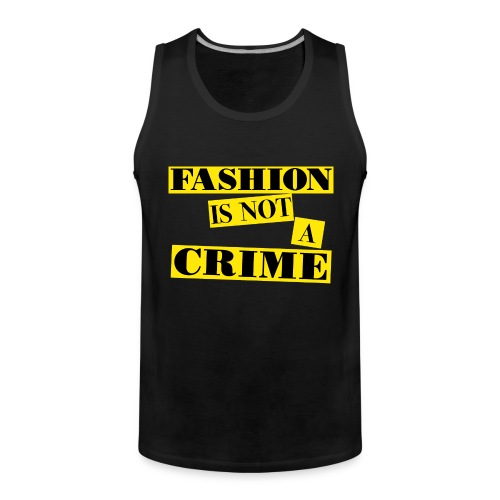 FASHION IS NOT A CRIME - Men's Premium Tank Top