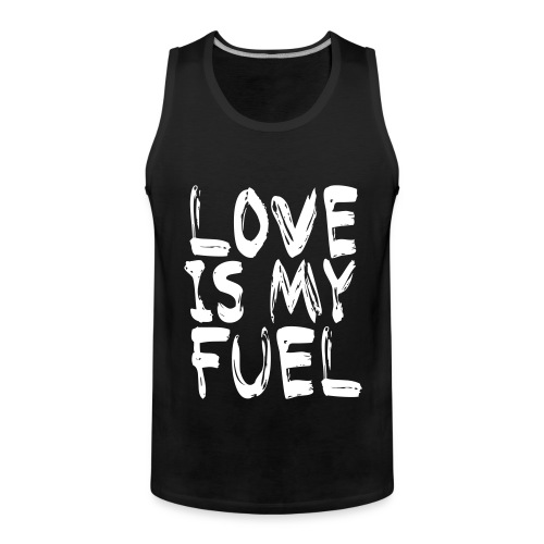 love is my fuel - Männer Premium Tank Top