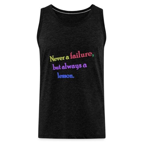 Never a failure but always a lesson - Men's Premium Tank Top