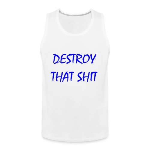 DestroyThatSh ** _ blue - Men's Premium Tank Top