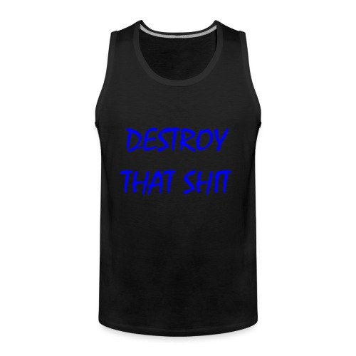 DestroyThatSh ** _ blue - Men's Premium Tank Top