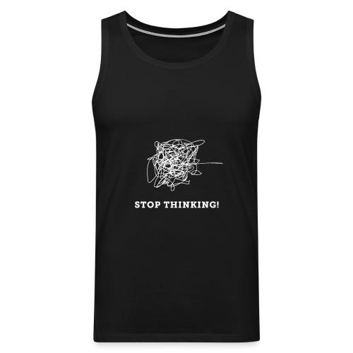 Stop Thinking - Männer Premium Tank Top