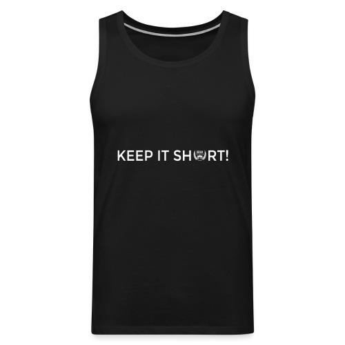 keep it shOrt - men and woman - tanktop - Männer Premium Tank Top