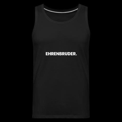 EHRENBRUDER-White - Männer Premium Tank Top