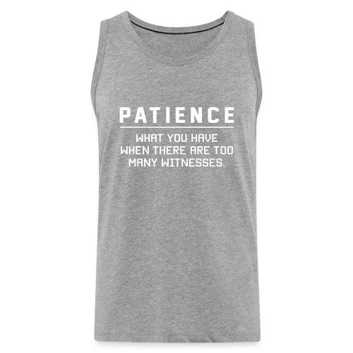 Patience what you have - Men's Premium Tank Top