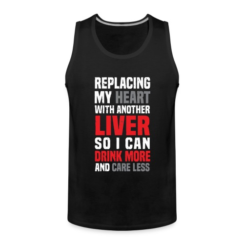 Replacing my heart with another liver - Men's Premium Tank Top