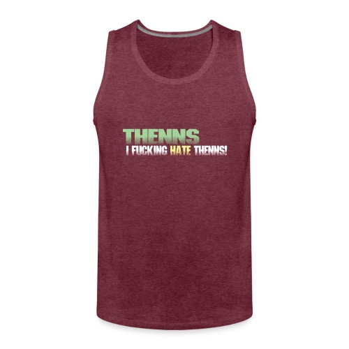 I fucking hate Thenns - Men's Premium Tank Top