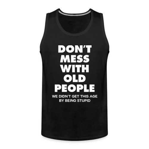 Don't mess with old people shirt - Men's Premium Tank Top