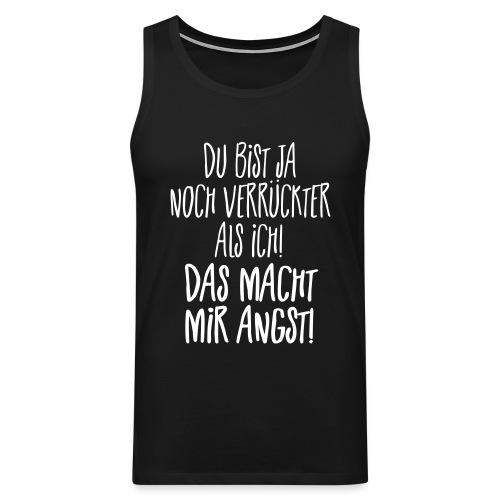 Verrückt Angst Nicht Normal Psycho Irre Spruch - Männer Premium Tank Top