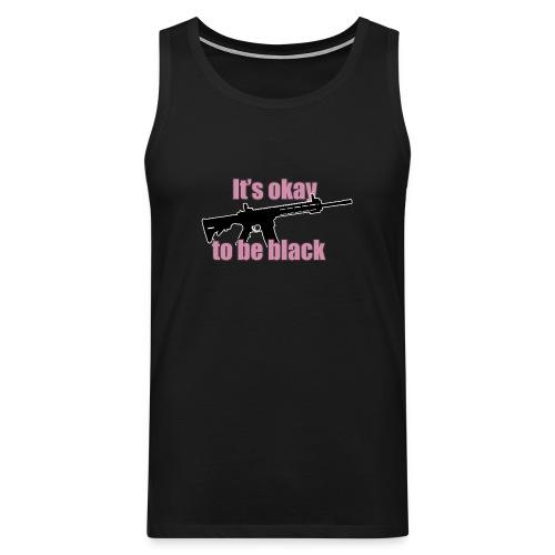It's okay to be black! - Männer Premium Tank Top