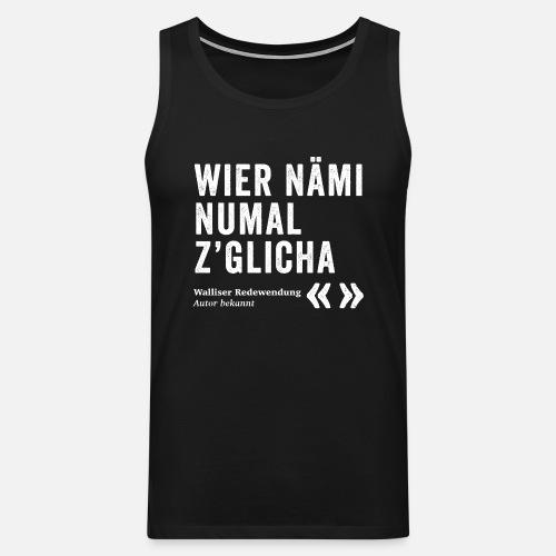 WIER NÄMI NUMAL Z'GLICHA - Männer Premium Tank Top