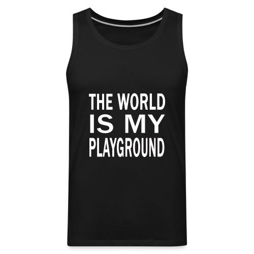 theworldismyplayground png - Männer Premium Tank Top