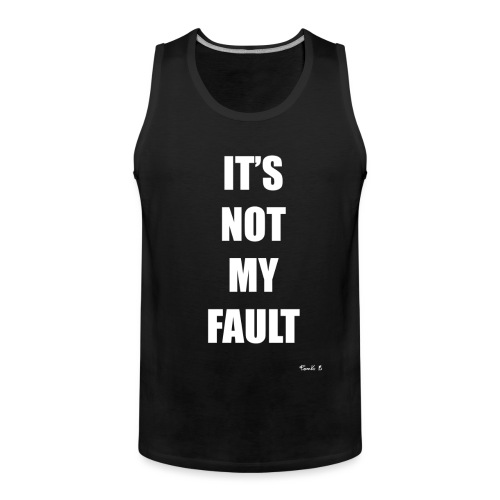 NOT FAULT - Men's Premium Tank Top