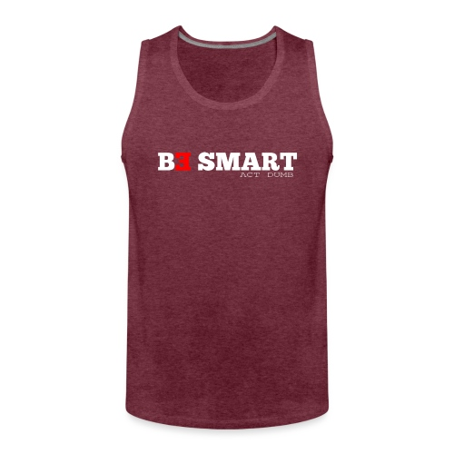 be smart, act dumb - Mannen Premium tank top