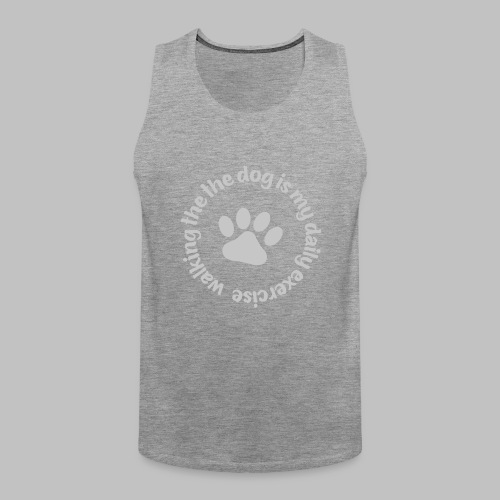 Walking the dog is my daily exercise - Männer Premium Tank Top
