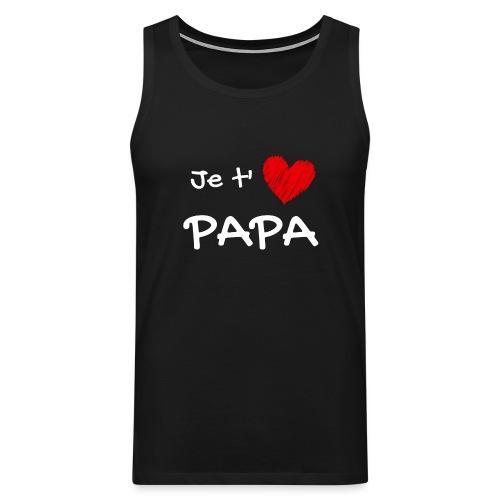 t-shirt fete des pères je t'aime papa - Débardeur Premium Homme
