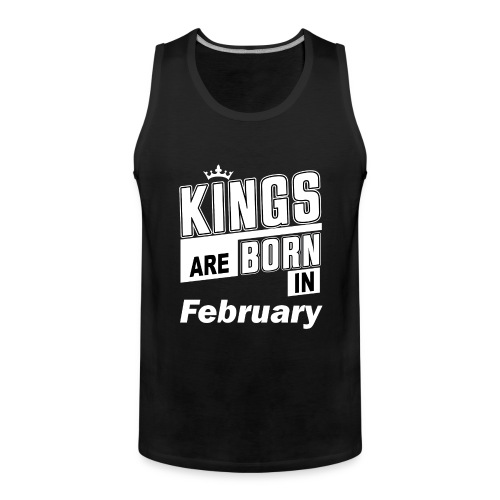 KINGS ARE BORN IN FEBRUARY - Männer Premium Tank Top