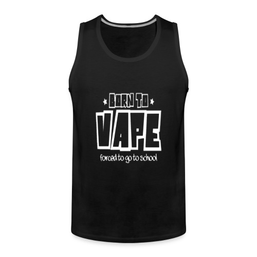 Born to vape - Men's Premium Tank Top