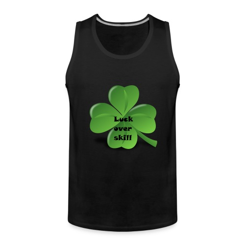 Luck over skill - Premium singlet for menn