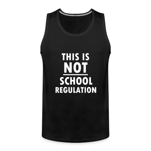 Not School Regulation - Men's Premium Tank Top