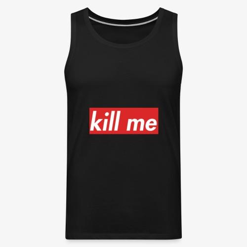 kill me - Men's Premium Tank Top