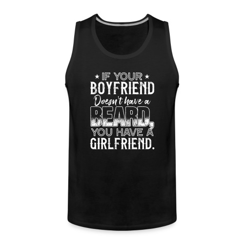 IF YOUR BOYFRIEND DOESN'T HAVE A BEARD GIRLFRIEND - Männer Premium Tank Top