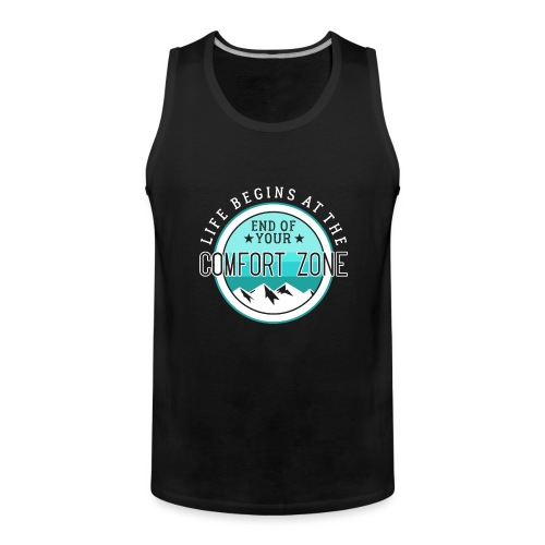Life Begins At The End Of Your Comfort Zone - Männer Premium Tank Top