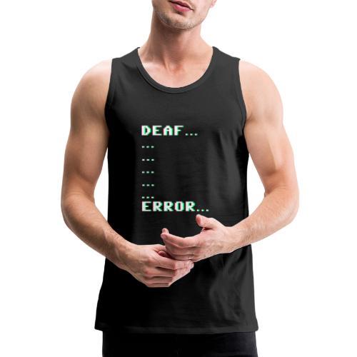 Deaf ... Error... - Männer Premium Tank Top