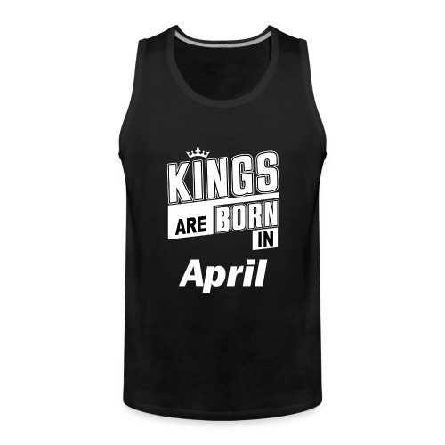 KINGS ARE BORN IN APRIL - Männer Premium Tank Top