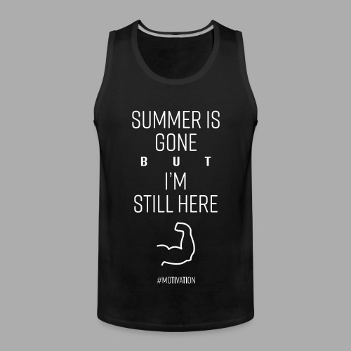 SUMMER IS GONE but I'M STILL HERE - Men's Premium Tank Top