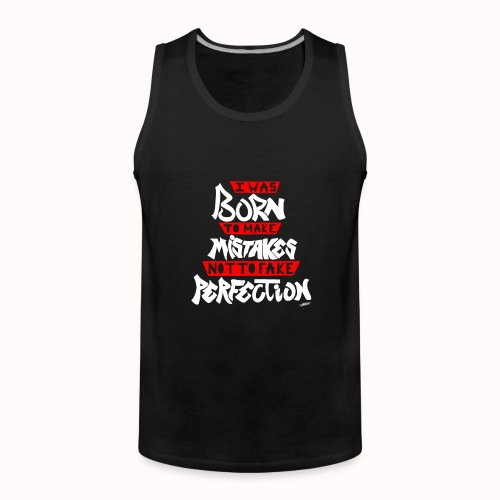 I Was Born To Make Mistakes Not To Fake Perfection - Men's Premium Tank Top