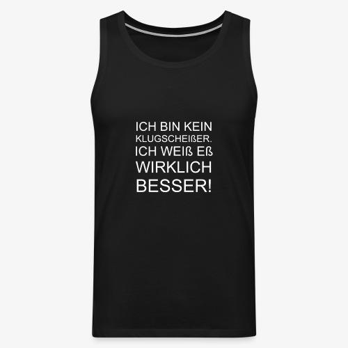 ICH BIN KEIN KLUGSCHEIßER - Männer Premium Tank Top