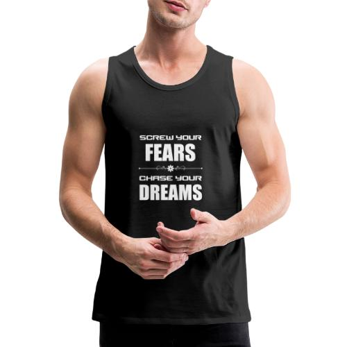 Screw your Fears - Chase your Dreams - Männer Premium Tank Top